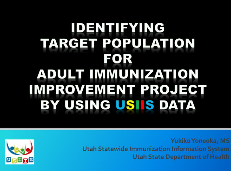 Utah: Identifying Target Population for Adult Immunization Improvement Project by Using USIIS Data