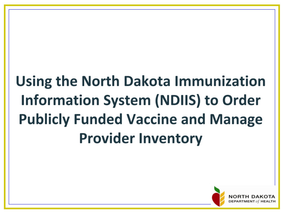 North Dakota Immunization Information System Vaccine Ordering and Inventory Management