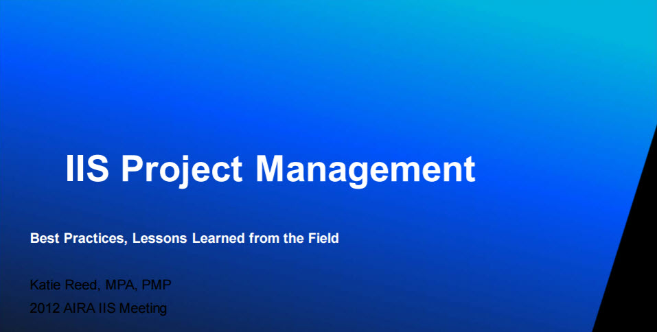 IIS Project Management – Best Practices, Lessons Learned from the Field