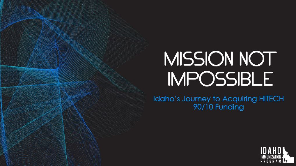 Mission Not Impossible: Idaho's Journey to Acquiring HITECH 90/10 Funding